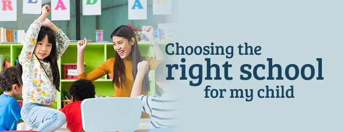 Choosing the right school for my child